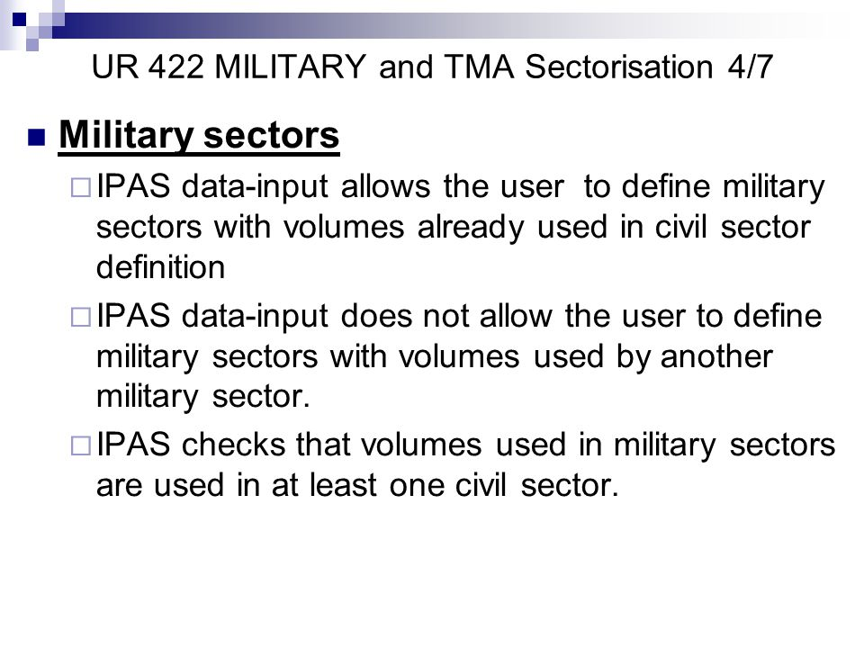 Military sectors  IPAS data-input allows the user to define military sectors with volumes already used in civil sector definition  IPAS data-input does not allow the user to define military sectors with volumes used by another military sector.