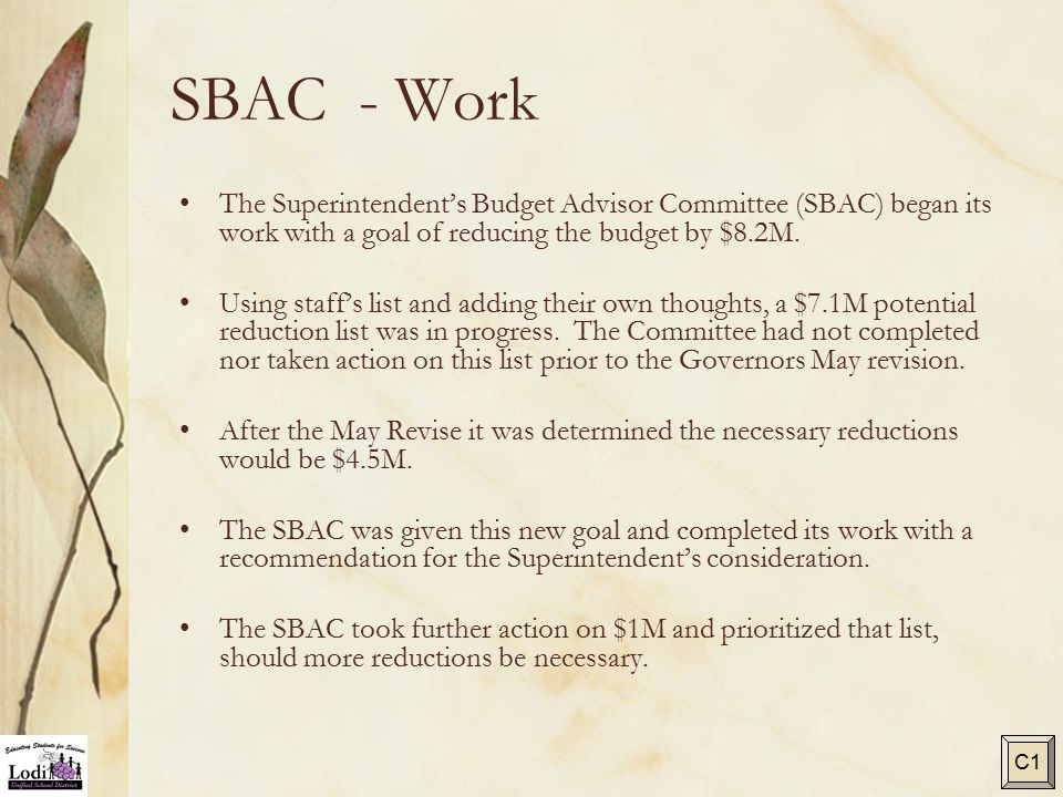 SBAC - Work The Superintendent's Budget Advisor Committee (SBAC) began its work with a goal of reducing the budget by $8.2M.
