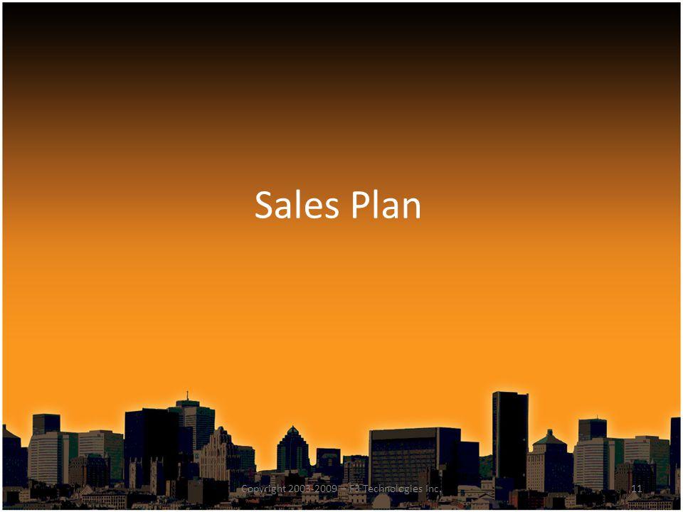 Sales Plan 11Copyright 2003-2009 – F3 Technologies Inc.