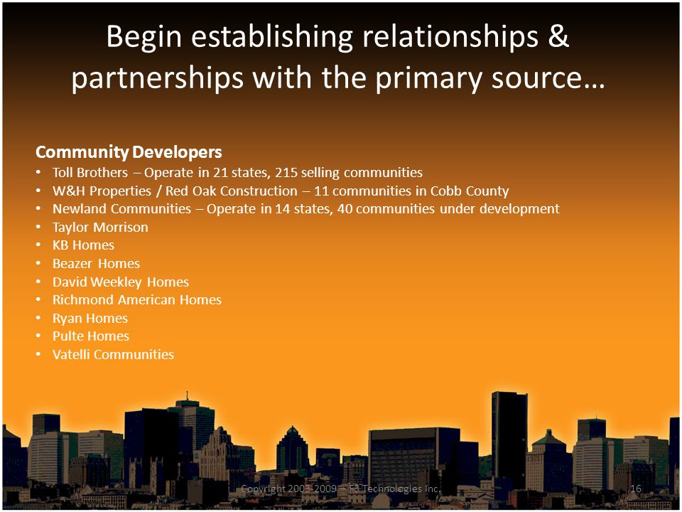 Begin establishing relationships & partnerships with the primary source… 16Copyright 2003-2009 – F3 Technologies Inc.