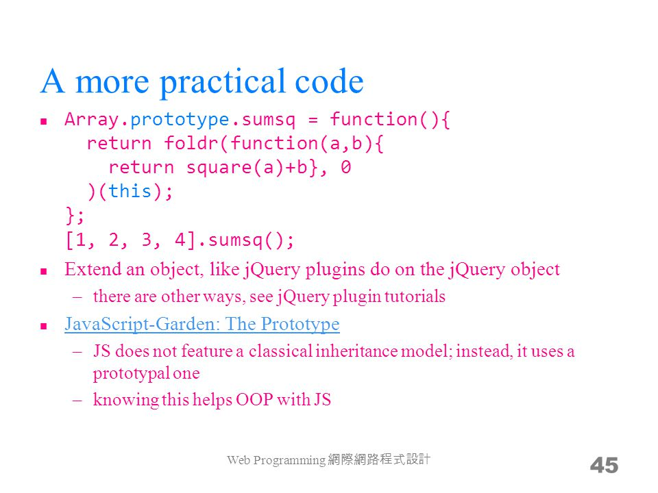 A more practical code Array.prototype.sumsq = function(){ return foldr(function(a,b){ return square(a)+b}, 0 )(this); }; [1, 2, 3, 4].sumsq(); Extend
