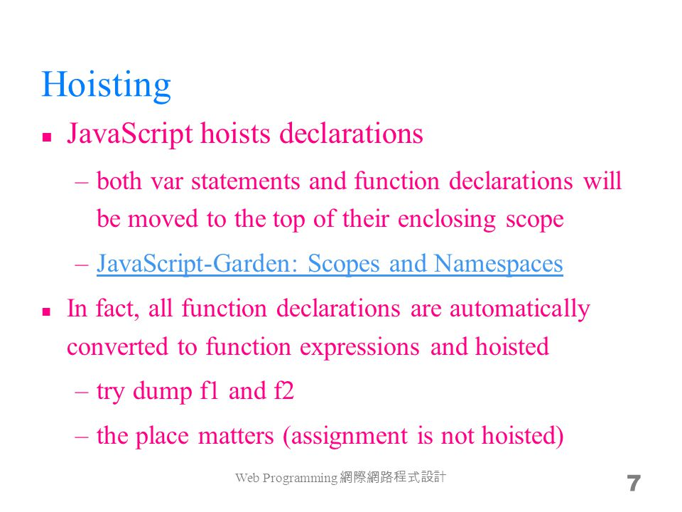 After assignment They are the same –both can be used as a variable –function f3($){ $(); } f3(f1); f3(f2); Web Programming 網際網路程式設計 8