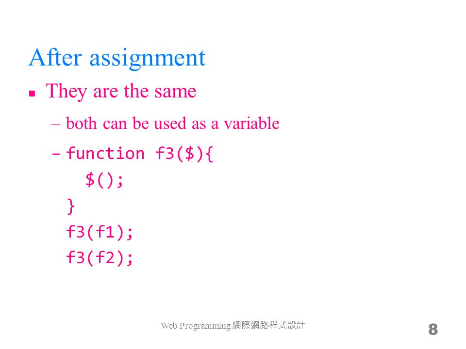 Web Programming 網際網路程式設計 19 The complete sample var f11 = (function(){ var _ = 0; return { add: function($){ _ += $; console.log(_); return this; }, sub: function($){ _ -= $; console.log(_); return this; }, } // return })(); f11.add(11).sub(11); Note the place of the closure –you may see this pattern in many advanced JS code (such as jQuery plugins)
