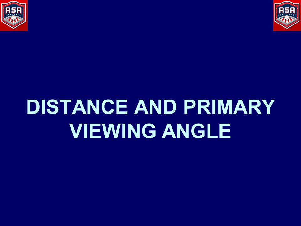 DISTANCE AND PRIMARY VIEWING ANGLE