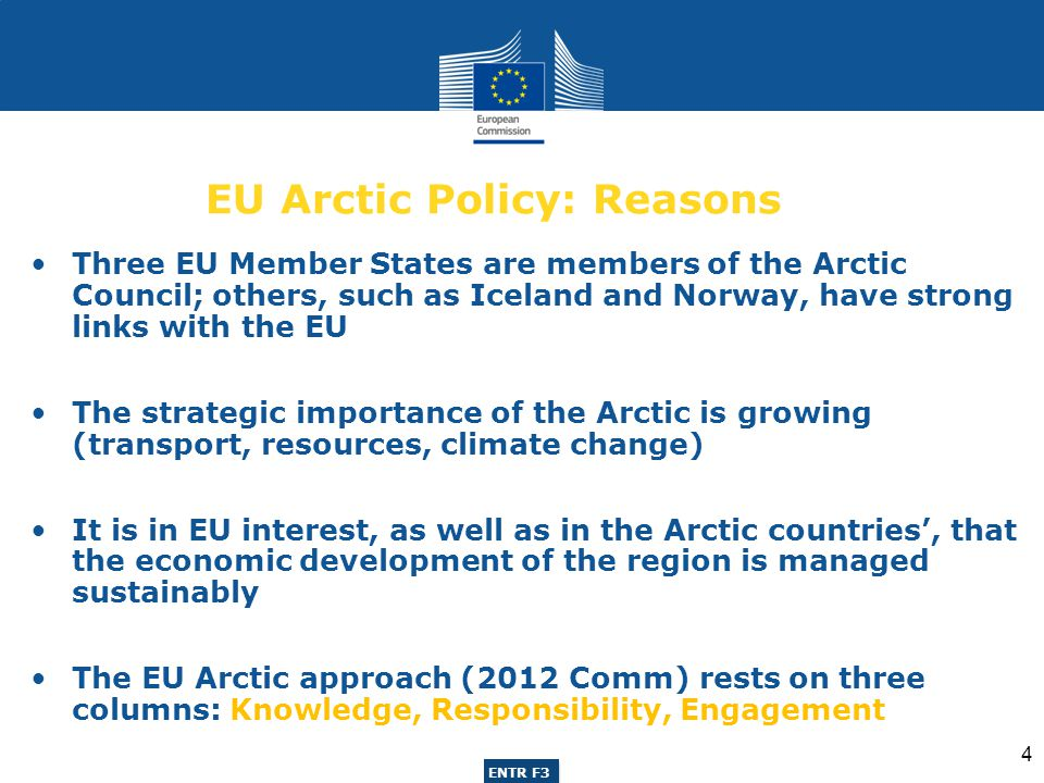 ENTR G3 ENTR F3 EU Arctic Policy: Knowledge 5 Arctic research is key to understand the impact of climate change and to allow sustainable development The EU has been the largest contributor to international Arctic research: over 200 million Euros (FP 6 and 7) Twelve projects helped enhance monitoring and data availability, another eight supported research networks and infrastructures The EU also supports information networks, and is exploring the possibility of creating an European Arctic Information network http://www.arcticcentre.org/InEnglish http://www.arcticcentre.org/InEnglish First step: the preparatory action for the strategic assessment of the development of the Arctic http://www.arcticinfo.eu/en/ http://www.arcticinfo.eu/en/ The EU is also developing spaced-based applications and monitoring tools (Copernico and Galileo Initiatives)