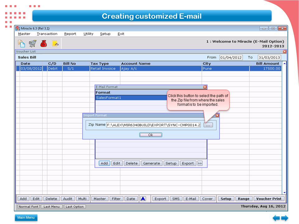 Main Menu Creating customized E-mail Click this button to select the path of the Zip file from where the sales format is to be imported.