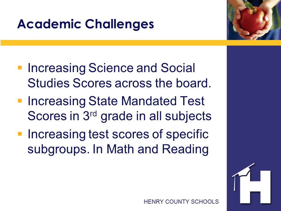 Academic Challenges  Increasing Science and Social Studies Scores across the board.