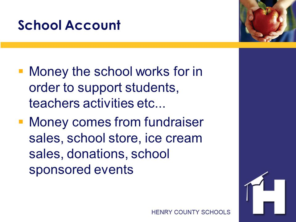 School Account  Money the school works for in order to support students, teachers activities etc...