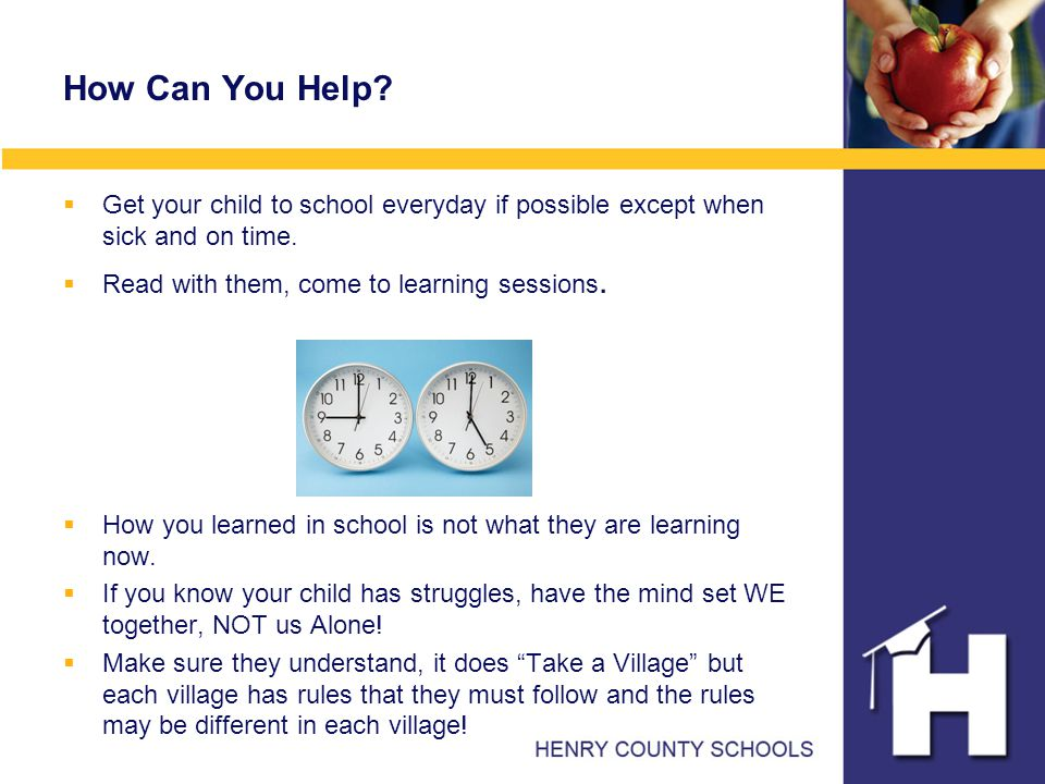 How Can You Help.  Get your child to school everyday if possible except when sick and on time.