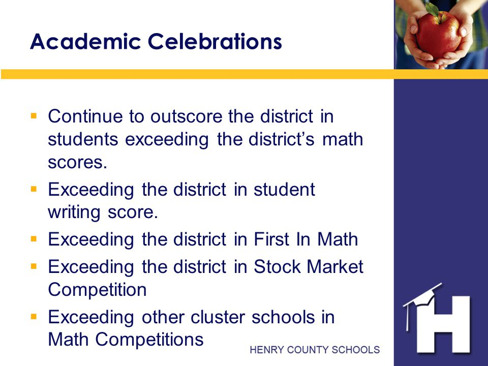 Academic Celebrations  Continue to outscore the district in students exceeding the district's math scores.