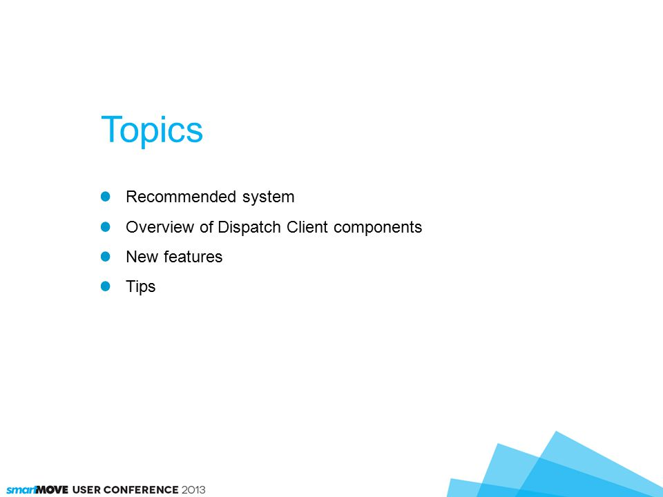 Recommended system Overview of Dispatch Client components New features Tips Topics