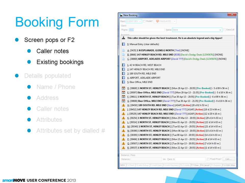 Booking Form Screen pops or F2 Caller notes Existing bookings Details populated Name / Phone Address Caller notes Attributes Attributes set by dialled #