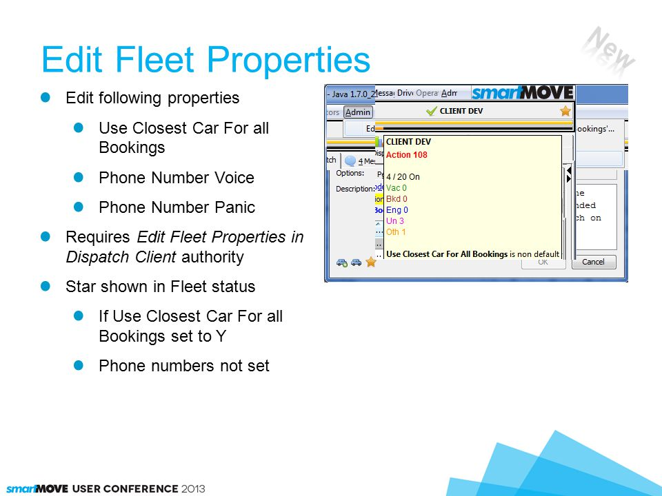 Edit Fleet Properties Edit following properties Use Closest Car For all Bookings Phone Number Voice Phone Number Panic Requires Edit Fleet Properties in Dispatch Client authority Star shown in Fleet status If Use Closest Car For all Bookings set to Y Phone numbers not set