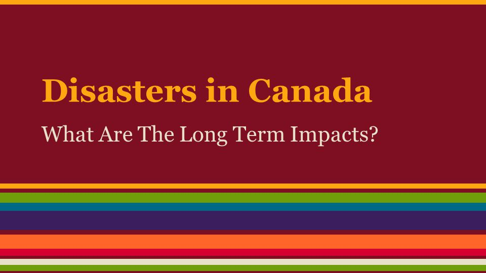 Disasters in Canada What Are The Long Term Impacts