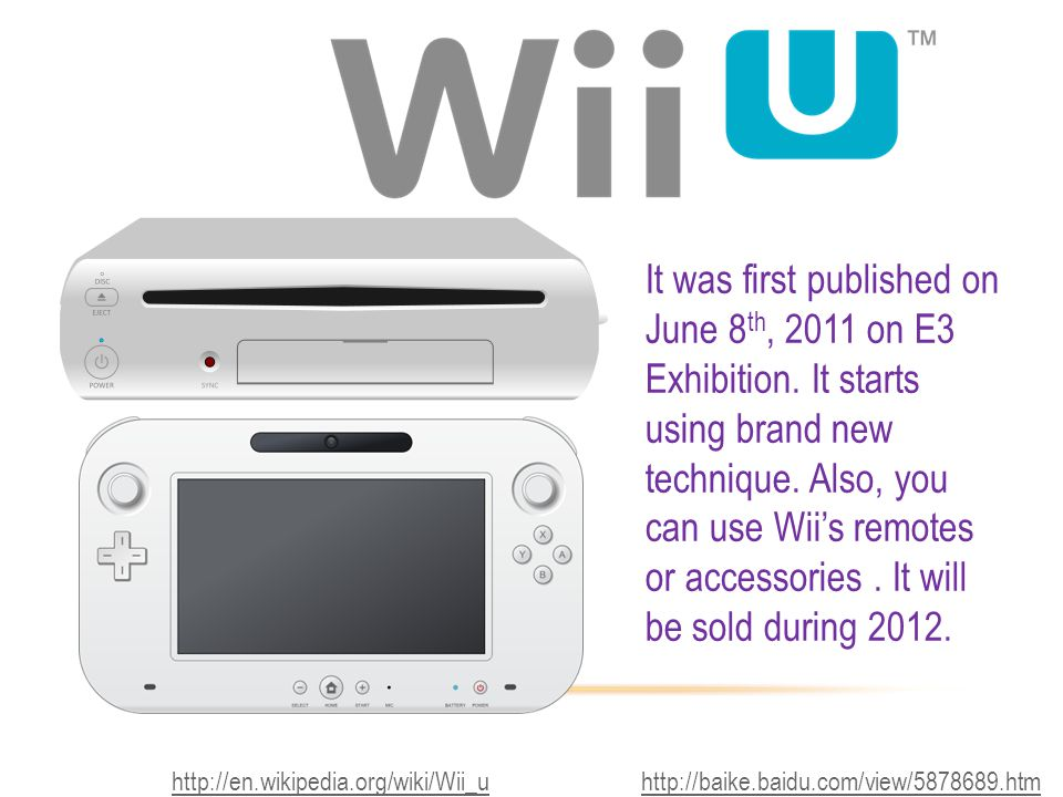 It was first published on June 8 th, 2011 on E3 Exhibition. It starts using brand new technique. Also, you can use Wii's remotes or accessories. It wi