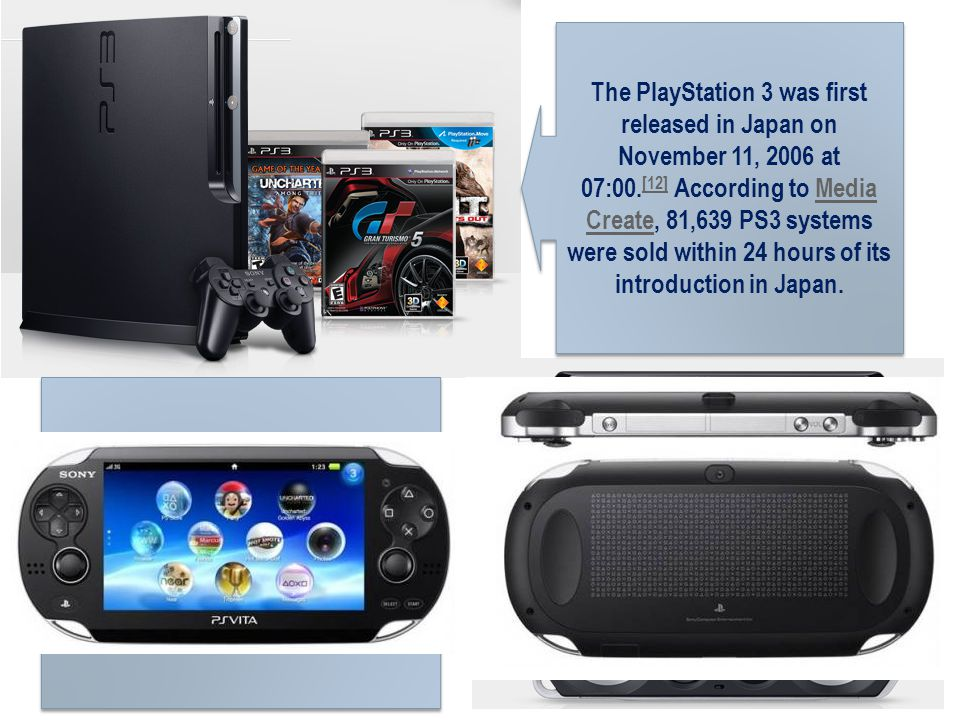 The PlayStation 3 was first released in Japan on November 11, 2006 at 07:00. [12] According to Media Create, 81,639 PS3 systems were sold within 24 ho