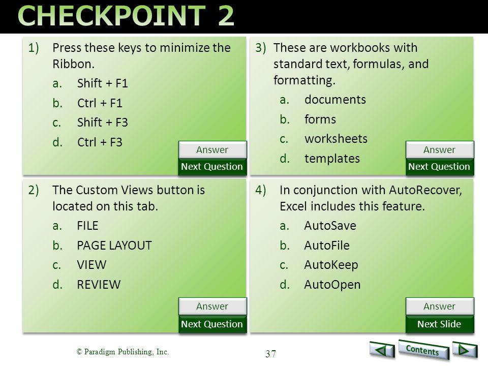 © Paradigm Publishing, Inc. 37 1)Press these keys to minimize the Ribbon.