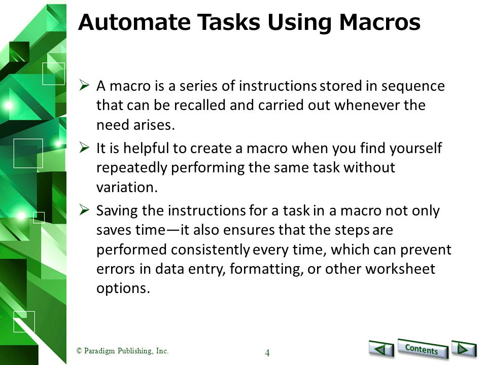 © Paradigm Publishing, Inc. 4 Automate Tasks Using Macros  A macro is a series of instructions stored in sequence that can be recalled and carried ou