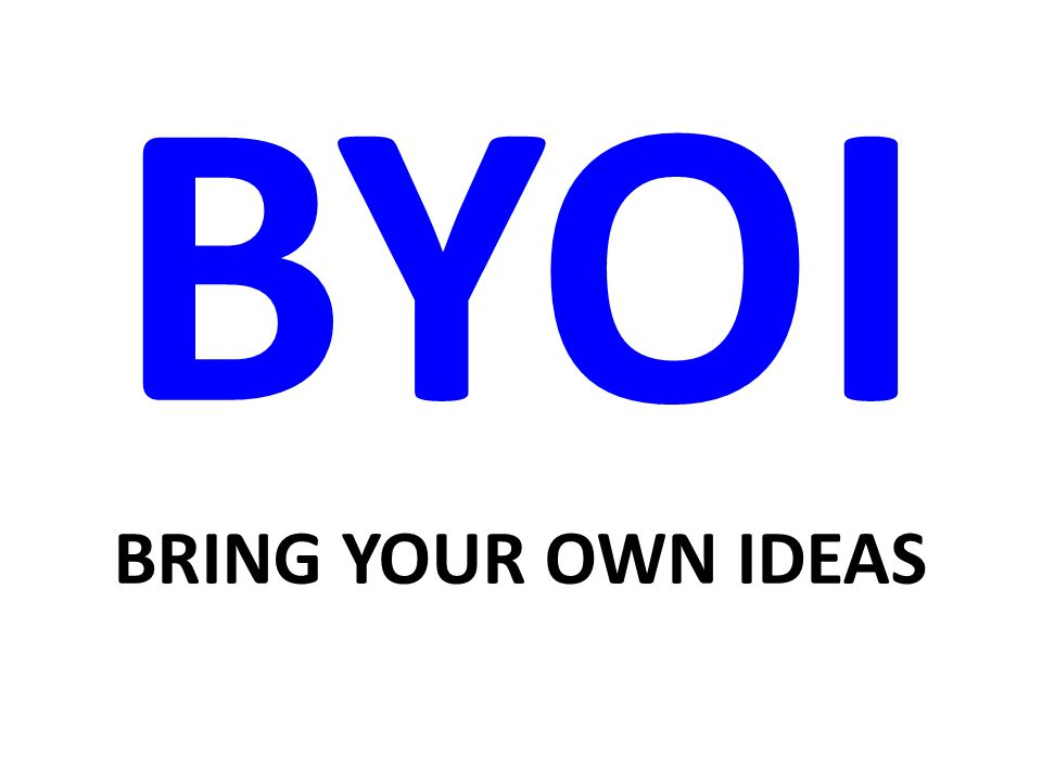 BYOI BRING YOUR OWN IDEAS