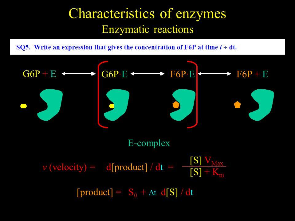 G6P + E G6P·EF6P·EF6P + E E-complex d[product] / dt = [S] V Max [S] + K m v (velocity) = [product] =+ Δt d[S] / dtS0S0