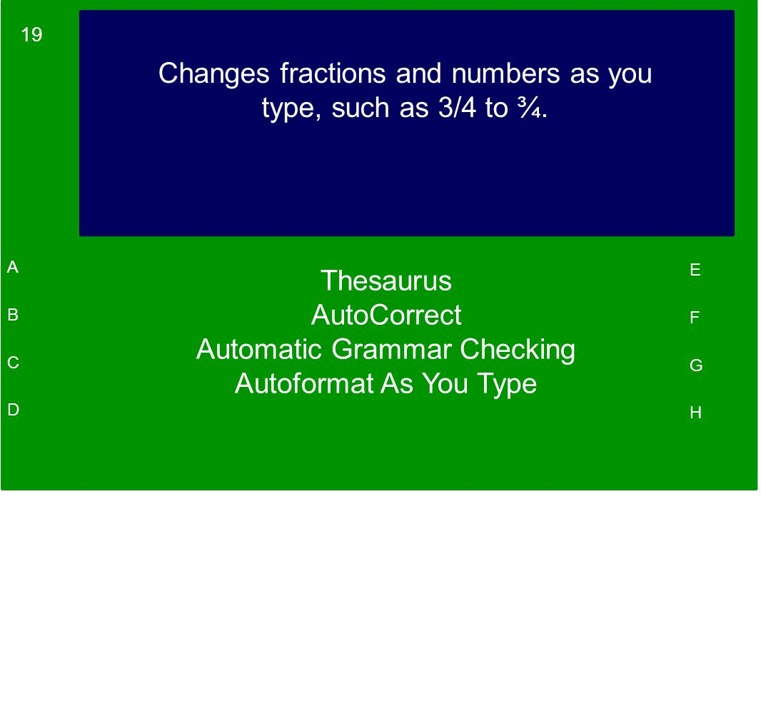 19 A B C D E F G H Changes fractions and numbers as you type, such as 3/4 to ¾.
