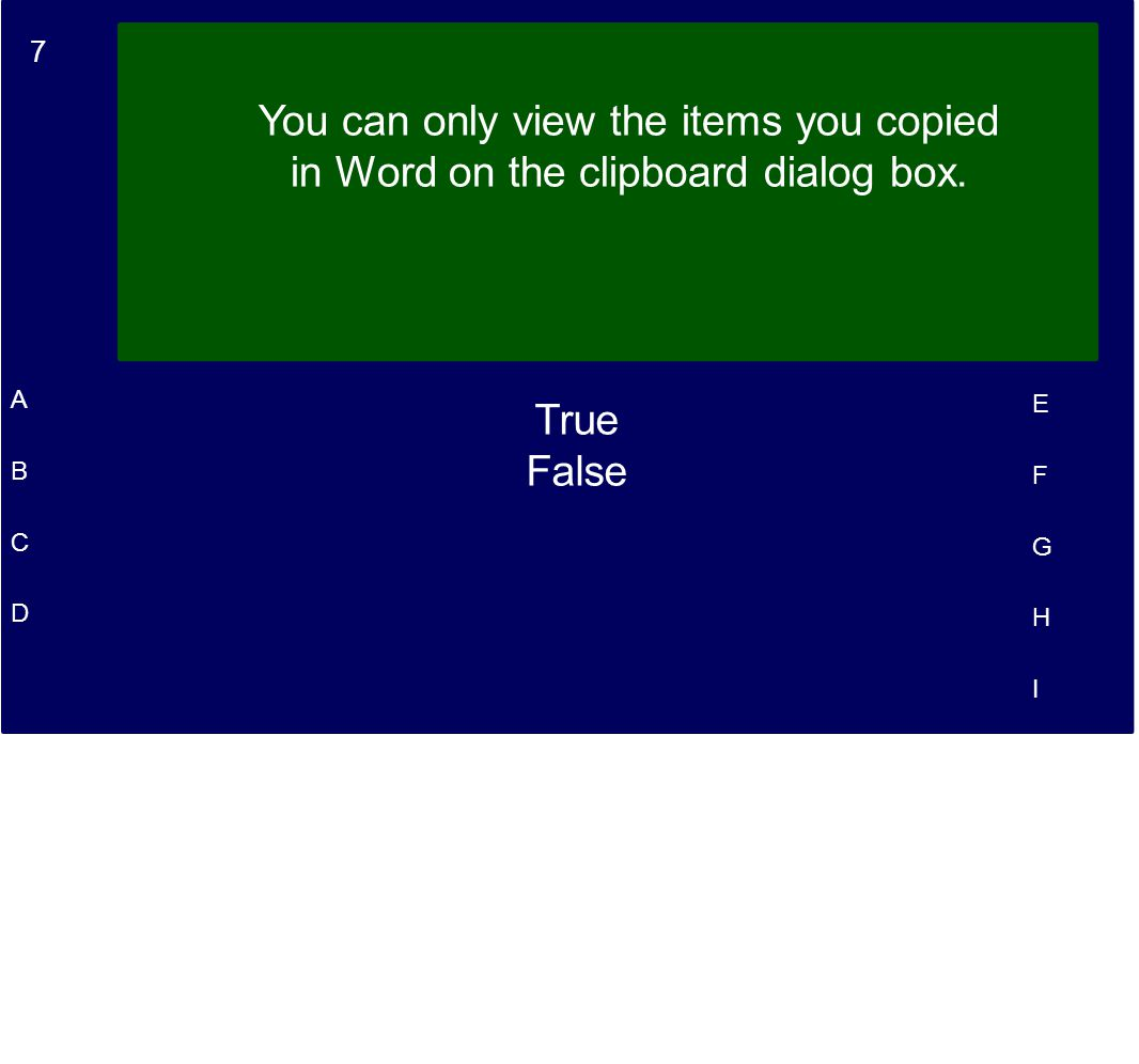 7 A B C D E F G H I You can only view the items you copied in Word on the clipboard dialog box.