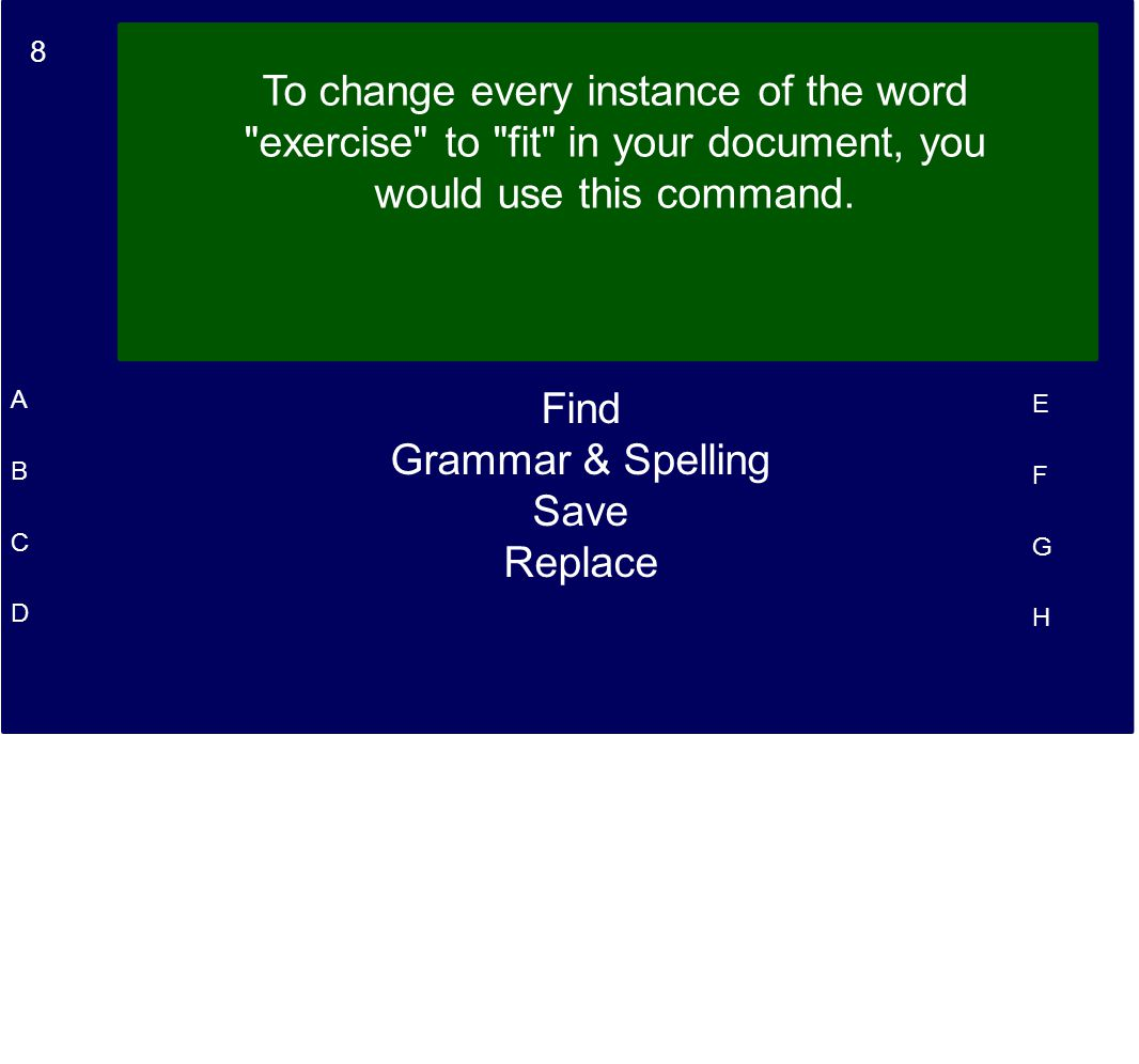 8 A B C D E F G H To change every instance of the word exercise to fit in your document, you would use this command.