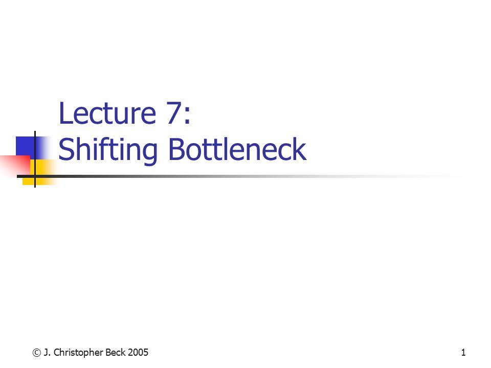 © J. Christopher Beck 20051 Lecture 7: Shifting Bottleneck