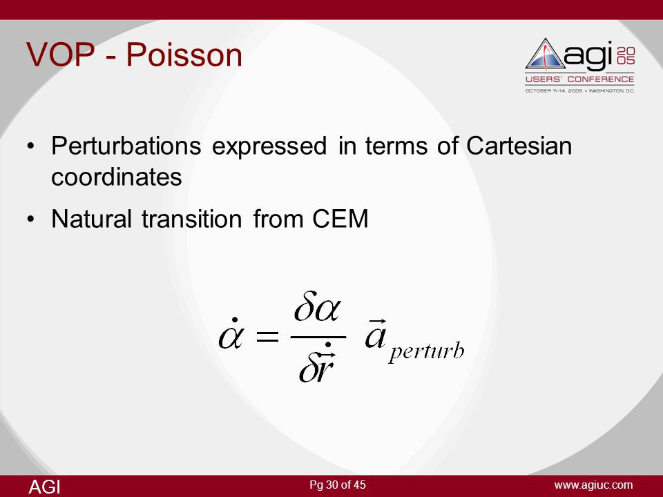 Pg 30 of 45 AGI www.agiuc.com VOP - Poisson Perturbations expressed in terms of Cartesian coordinates Natural transition from CEM
