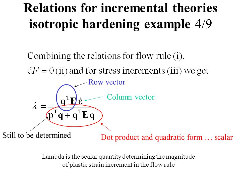 Relations for incremental theories isotropic hardening example 4/9 Dot product and quadratic form … scalar Row vector Column vector Lambda is the scal