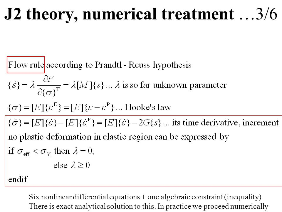 J2 theory, numerical treatment …3/6 Six nonlinear differential equations + one algebraic constraint (inequality) There is exact analytical solution to