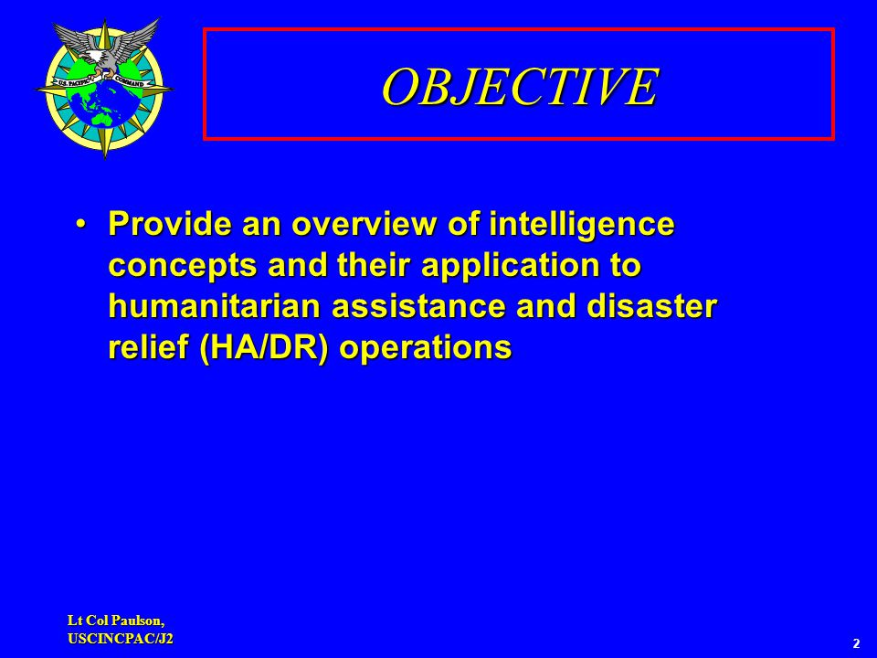 Lt Col Paulson, USCINCPAC/J2 3 OUTLINE UN PerspectiveUN Perspective Info Requirements and SourcesInfo Requirements and Sources DoctrineDoctrine Intel ContributionsIntel Contributions Intel ChallengesIntel Challenges Info ArchitectureInfo Architecture Lessons LearnedLessons Learned