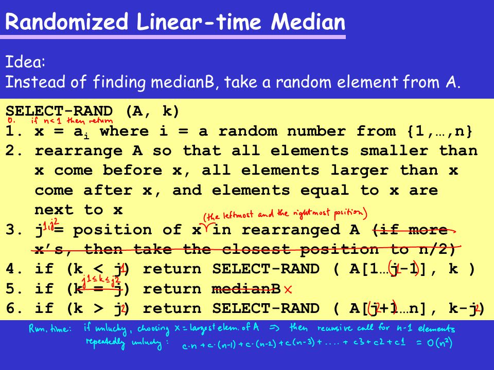 Randomized Linear-time Median Idea: Instead of finding medianB, take a random element from A.
