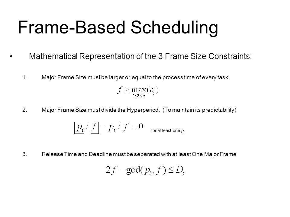 Frame-Based Scheduling Mathematical Representation of the 3 Frame Size Constraints: 1.Major Frame Size must be larger or equal to the process time of