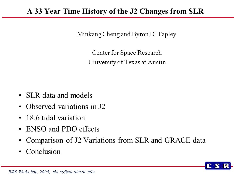 ILRS Workshop, 2008, cheng@csr.utexas.edu Acknowledgments We thank all the International Laser Ranging Service (ILRS) Stations and Data centers for proving high quality SLR data
