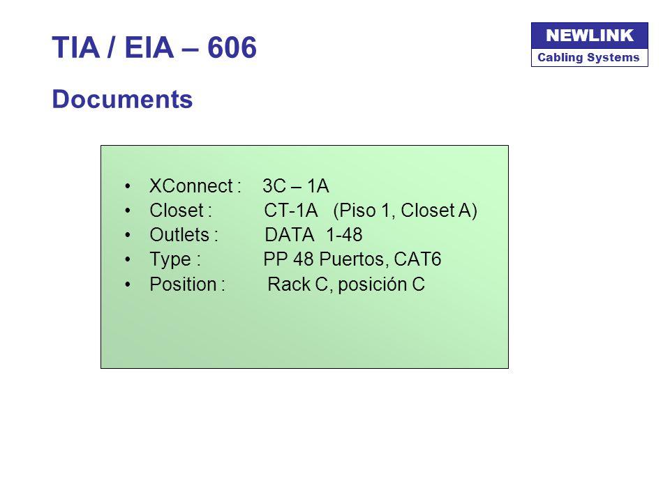 Cabling Systems NEWLINK TIA / EIA – 606 Documents XConnect : 3C – 1A Closet : CT-1A (Piso 1, Closet A) Outlets : DATA 1-48 Type : PP 48 Puertos, CAT6 Position : Rack C, posición C