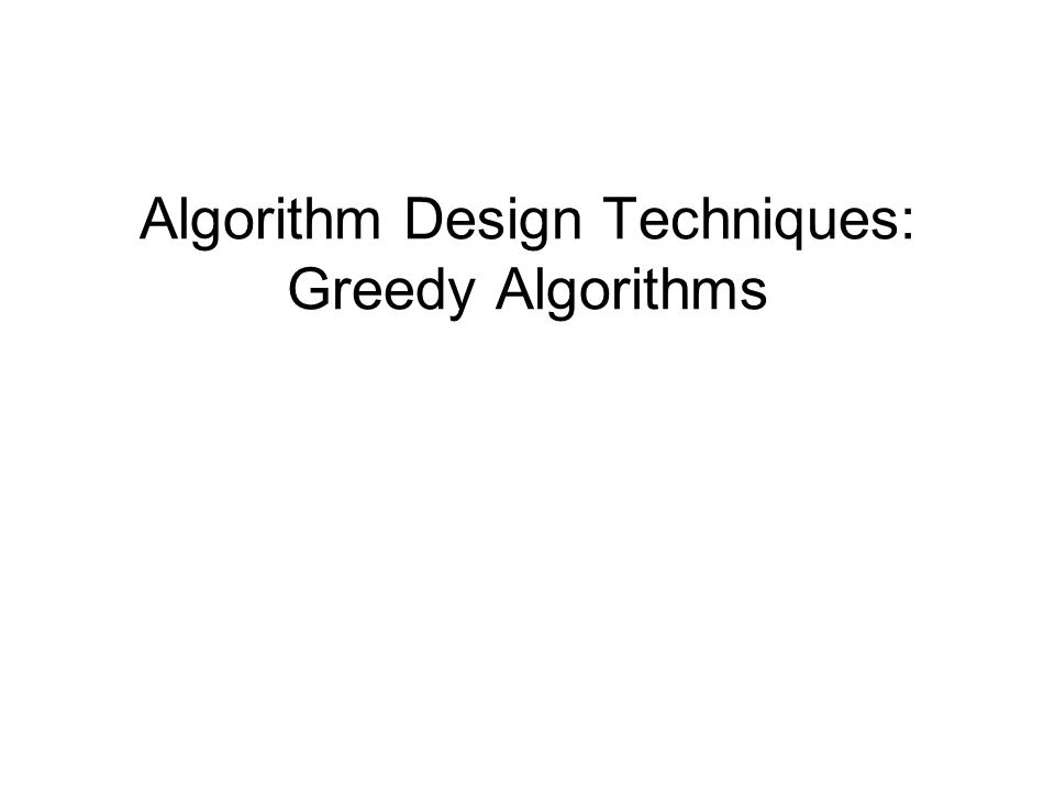 Algorithm Design Techniques: Greedy Algorithms