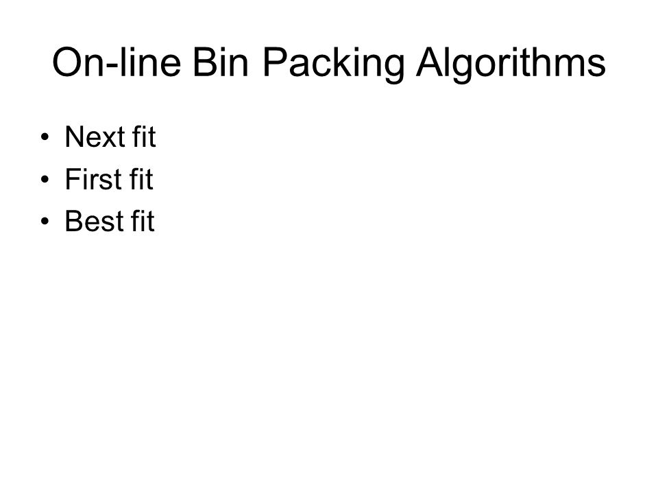 On-line Bin Packing Algorithms Next fit First fit Best fit