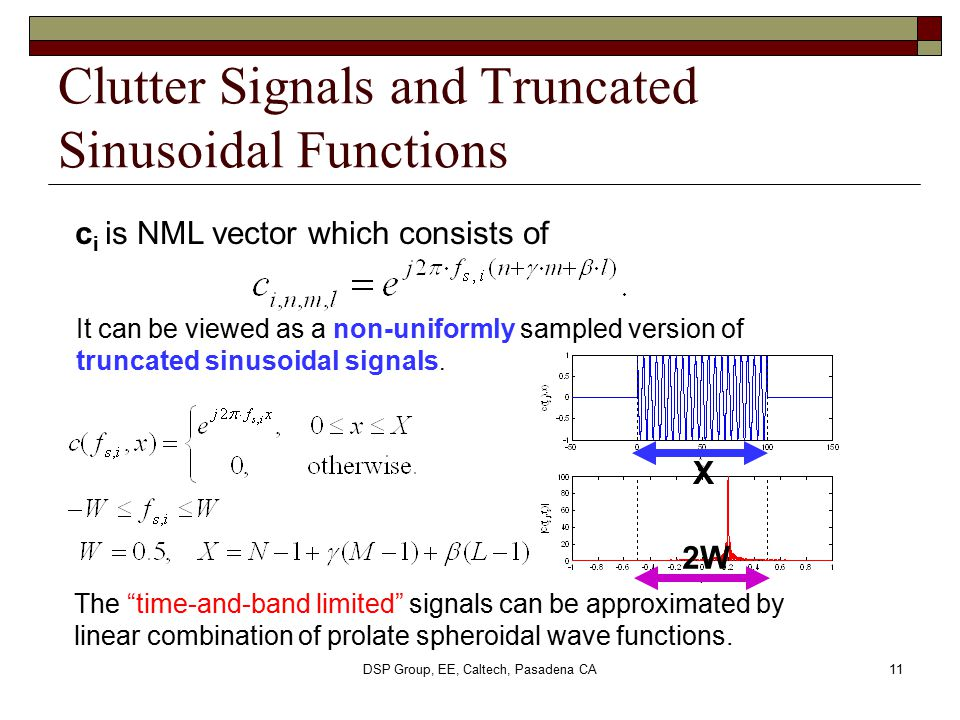 DSP Group, EE, Caltech, Pasadena CA11 Clutter Signals and Truncated Sinusoidal Functions c i is NML vector which consists of It can be viewed as a non