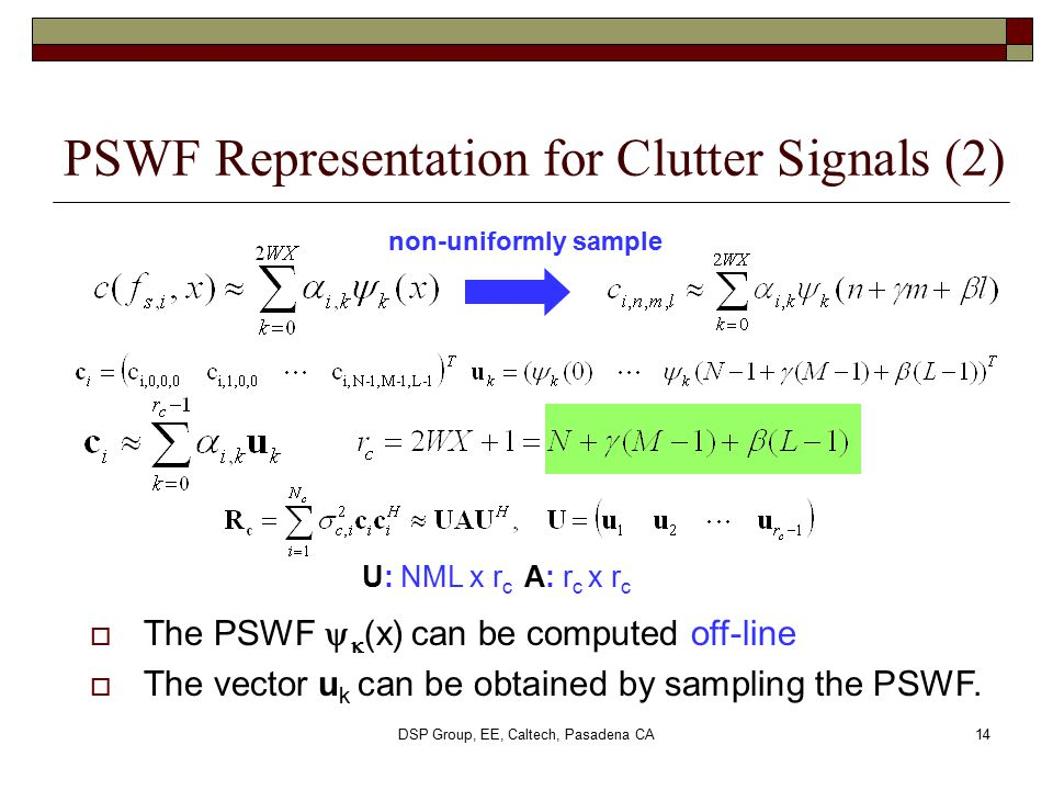 DSP Group, EE, Caltech, Pasadena CA14 PSWF Representation for Clutter Signals (2)  The PSWF   (x)  can be computed off-line  The vector u k can b