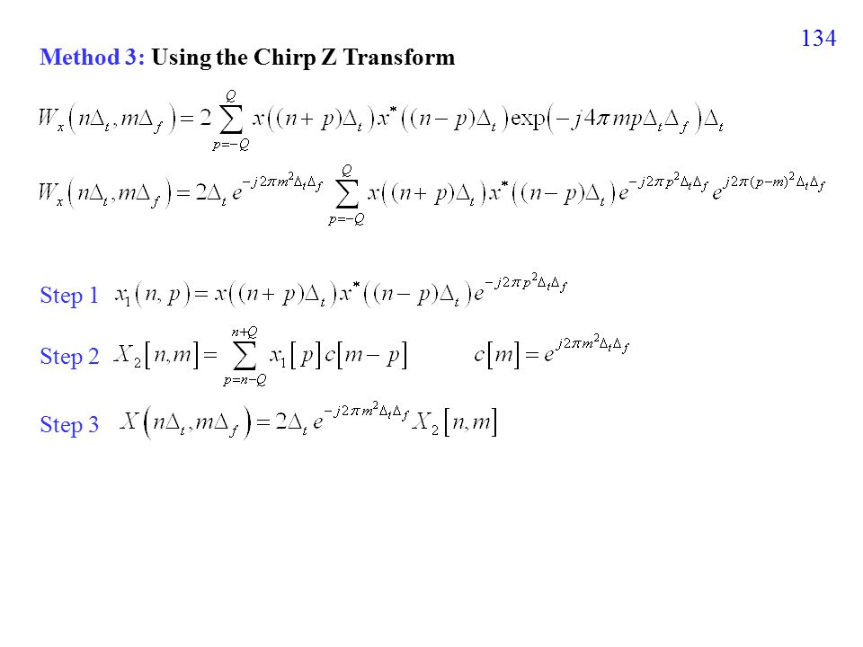 134 Step 1 Step 2 Step 3 Method 3: Using the Chirp Z Transform