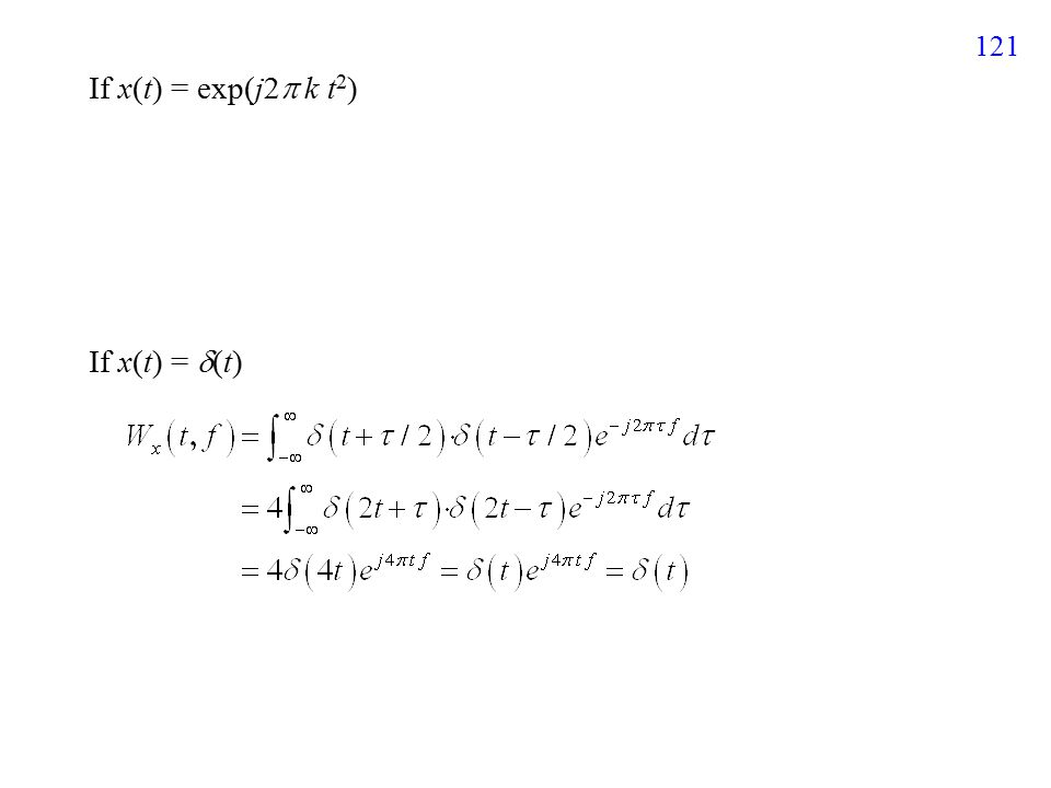 121 If x(t) = exp(j2  k t 2 ) If x(t) =  (t)