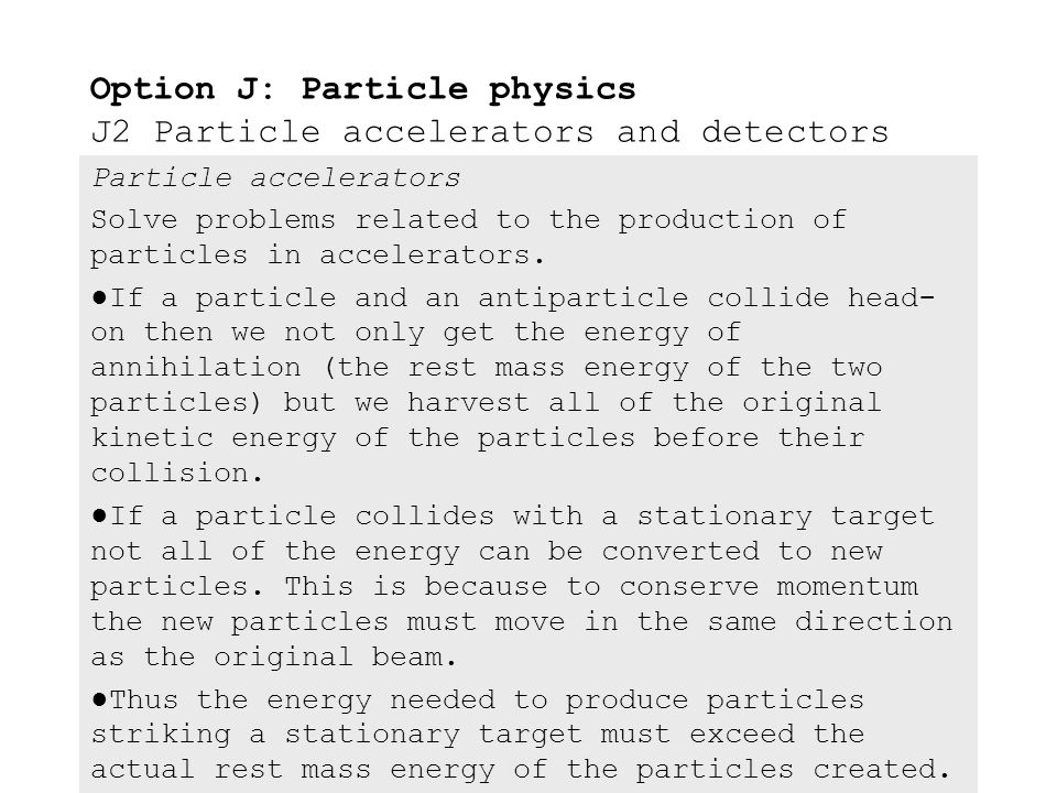 Particle accelerators Compare the advantages and disadvantages of linear accelerators, cyclotrons and synchrotrons. ●Since there are no curves in the