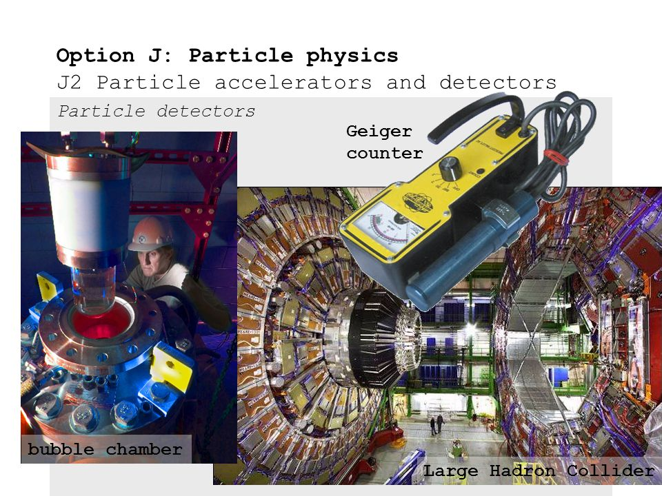 Particle detectors Outline the structure and operation of a bubble chamber, a photomultiplier and a wire chamber. ●So how does one get a 3D picture of