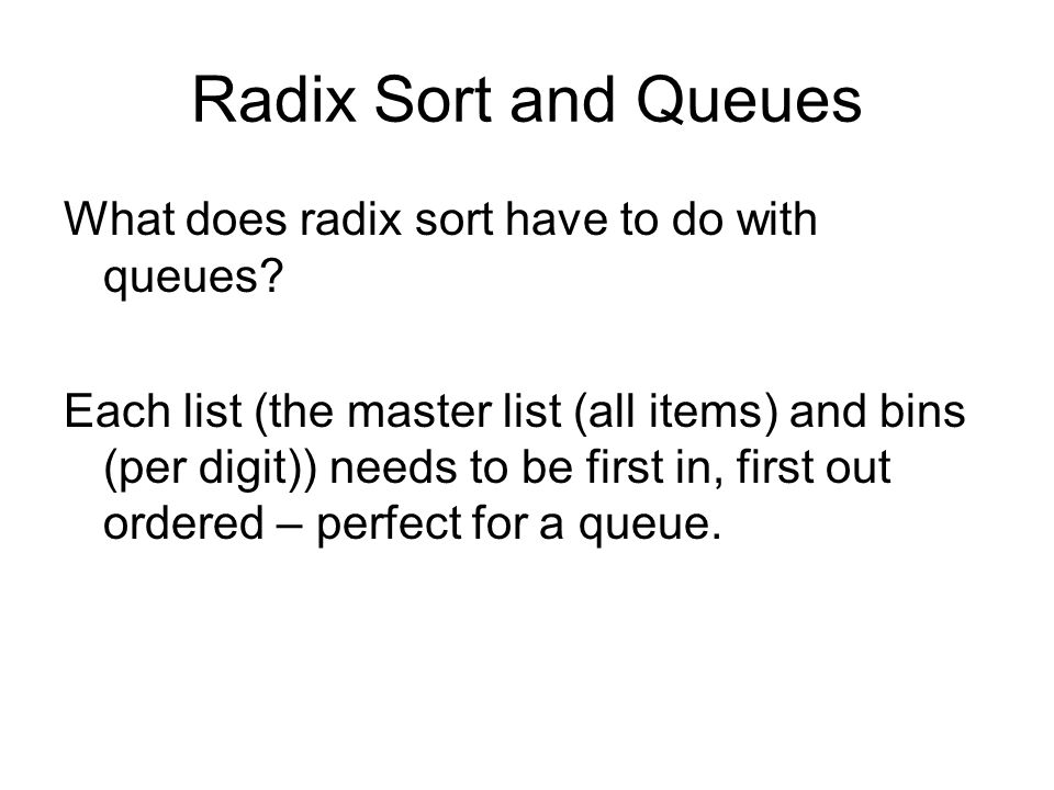 Radix Sort and Queues What does radix sort have to do with queues.