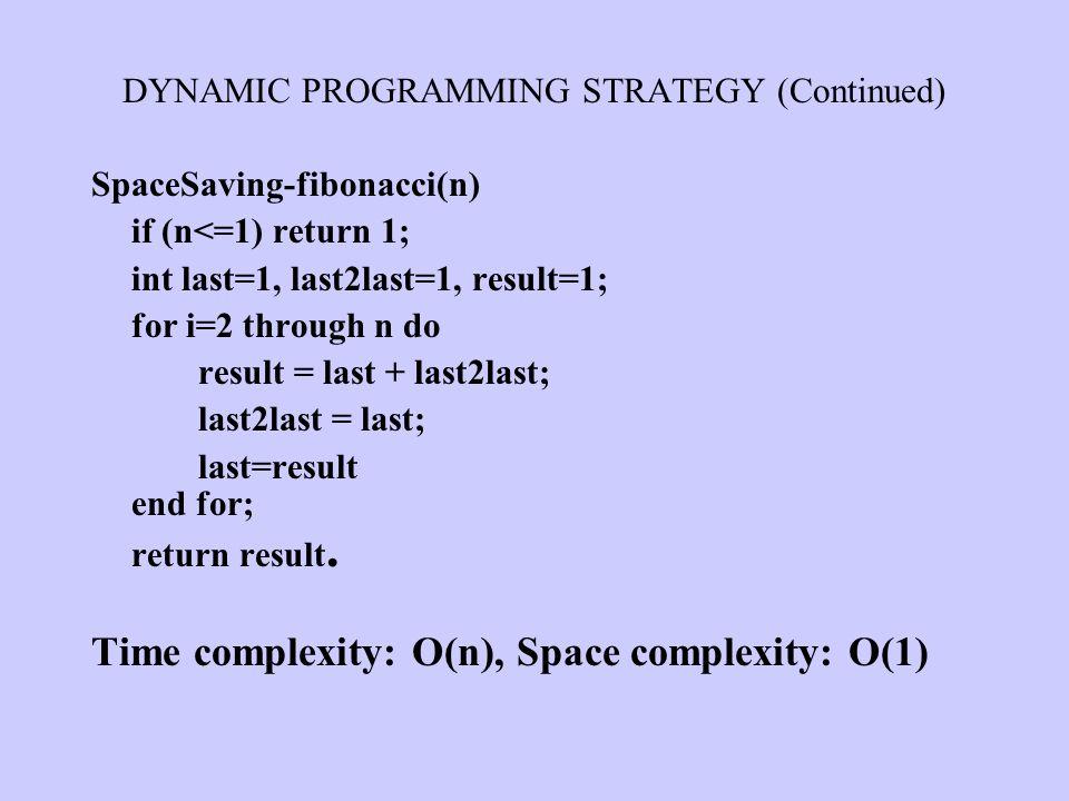 SpaceSaving-fibonacci(n) if (n<=1) return 1; int last=1, last2last=1, result=1; for i=2 through n do result = last + last2last; last2last = last; last