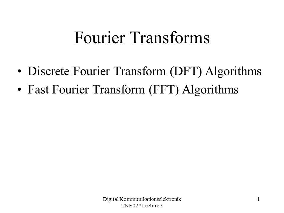 Digital Kommunikationselektronik TNE027 Lecture 5 1 Fourier Transforms Discrete Fourier Transform (DFT) Algorithms Fast Fourier Transform (FFT) Algorithms