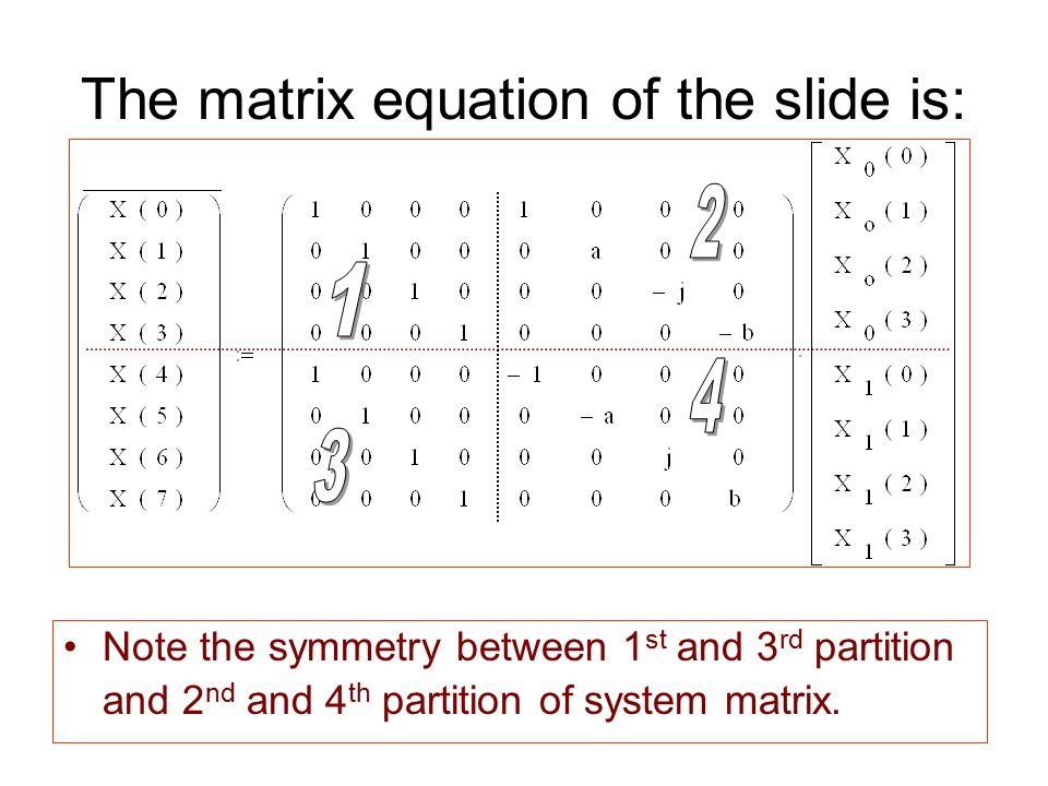 The matrix equation of the slide is: Note the symmetry between 1 st and 3 rd partition and 2 nd and 4 th partition of system matrix.