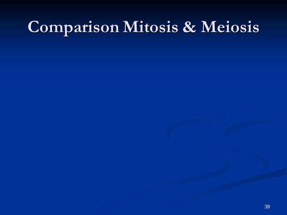 39 Comparison Mitosis & Meiosis