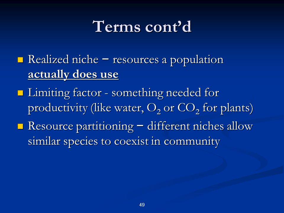 49 Terms cont'd Realized niche – resources a population actually does use Realized niche – resources a population actually does use Limiting factor -